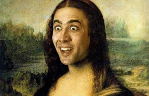 This is Nic Cage as the Mona Lisa. I hope you enjoy it.